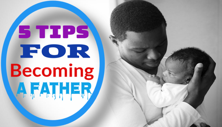 5 Tips for Becoming a Father | FERTIL-24